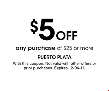 $5 Off any purchase of $25 or more. With this coupon. Not valid with other offers or prior purchases. Expires 12-04-17.