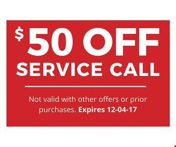 $50 OFFSERVICE CALL. Not valid with other offers or prior purchases.Expires 12-04-17.