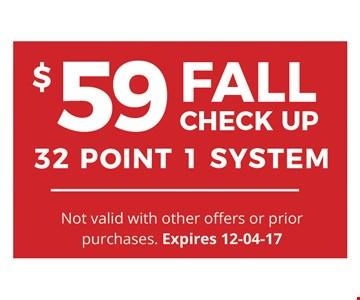 $59 Fall Check Up32 Point 1 System. Not valid with other offers or prior purchases.Expires 12-04-17.