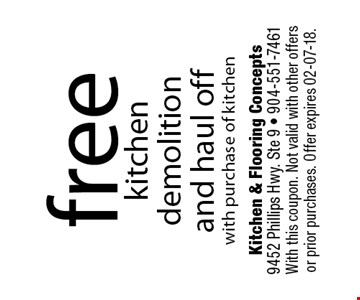 free kitchen demolition and haul offwith purchase of kitchen. Kitchen & Flooring Concepts 9452 Phillips Hwy. Ste 9 - 904-551-7461With this coupon. Not valid with other offers or prior purchases. Offer expires 02-07-18.