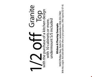 1/2 off GraniteTopwith the purchase of a kitchen design with 10 cabinets or more,undermount S/S included. Kitchen & Flooring Concepts 9452 Phillips Hwy. Suite 9 - Jacksonville - 904-551-7461With this coupon. Not valid with other offers or prior purchases. Offer expires 02-07-18.
