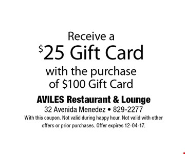 Receive a $25 Gift Card with the purchase of $100 Gift Card. AVILES Restaurant & Lounge 32 Avenida Menedez - 829-2277 With this coupon. Not valid during happy hour. Not valid with other offers or prior purchases. Offer expires 12-04-17.