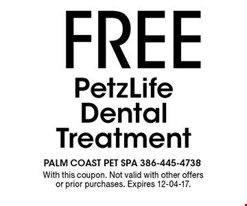 FREE PetzLife Dental Treatment. With this coupon. Not valid with other offers or prior purchases. Expires 12-04-17.