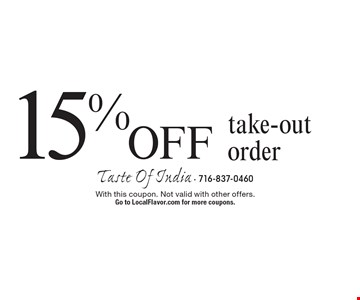 15% off take-out order. With this coupon. Not valid with other offers. Go to LocalFlavor.com for more coupons.