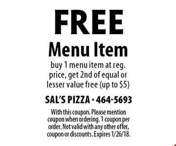 FREE Menu Item buy 1 menu item at reg. price, get 2nd of equal or lesser value free (up to $5). With this coupon. Please mention coupon when ordering. 1 coupon per order. Not valid with any other offer, coupon or discounts. Expires 1/26/18.