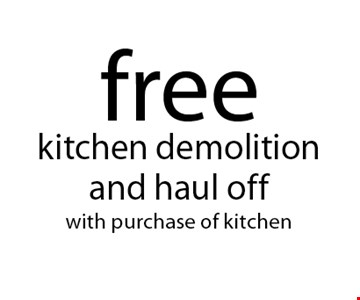 free kitchen demolition and haul off with purchase of kitchen. Not valid with other offers or prior purchases. Offer expires 02-07-18.
