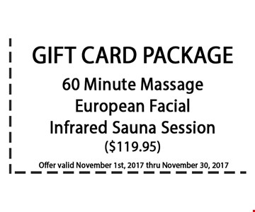 Gift card package 60 minute massage european facial infrared sauna session ($119.95). offer valid 11-30-17