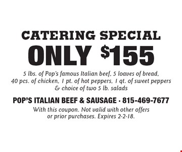 Catering Special Only $155 5 lbs. of Pop's famous Italian beef, 5 loaves of bread, 40 pcs. of chicken, 1 pt. of hot peppers, 1 qt. of sweet peppers & choice of two 5 lb. salads. With this coupon. Not valid with other offers or prior purchases. Expires 2-2-18.