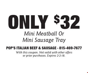 Only $32 Mini Meatball Or Mini Sausage Tray. With this coupon. Not valid with other offers or prior purchases. Expires 2-2-18.