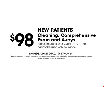 $98 Cleaning, Comprehensive Exam and X-rays D0150, D0210, D0330 and D1110 or D1120 cannot be used with insurance. Restrictions and exclusions may apply. With this coupon. Not valid with other offers or prior purchases. Offer expires 01-05-18. MAGMNT