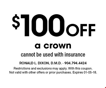 $100Off a crown cannot be used with insurance. Restrictions and exclusions may apply. With this coupon.Not valid with other offers or prior purchases. Expires 01-05-18.