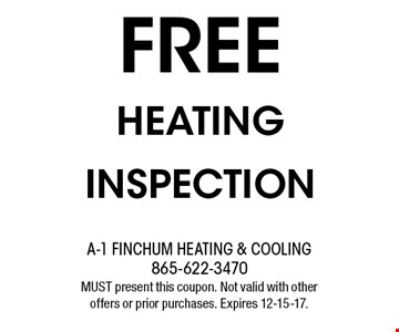 FREE HEATING INSPECTION MUST present this coupon. Not valid with other offers or prior purchases. Expires 12-15-17.