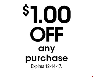 $1.00 OFFanypurchase. Expires 12-14-17.