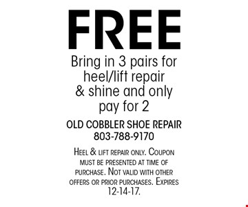 FREE Bring in 3 pairs for heel/lift repair& shine and only pay for 2. Heel & lift repair only. Coupon must be presented at time of purchase. Not valid with other offers or prior purchases. Expires 12-14-17.