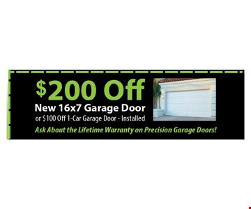$200 off new 16x7 garage door or $100 off 1-car garage door installed. 02-10-18.