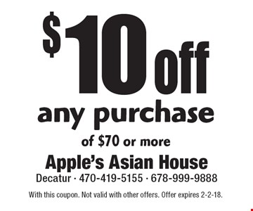 $10 off any purchase of $70 or more. With this coupon. Not valid with other offers. Offer expires 2-2-18.