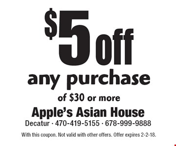 $5 off any purchase of $30 or more. With this coupon. Not valid with other offers. Offer expires 2-2-18.