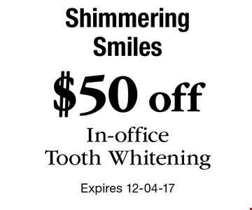$50 off In-officeTooth Whitening. Expires 12-04-17