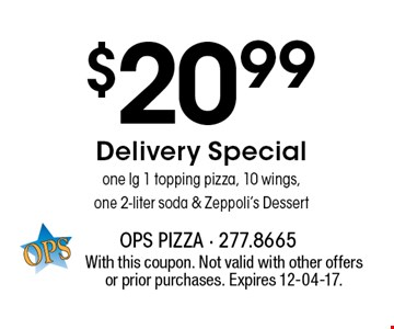 $20.99 Delivery Specialone lg 1 topping pizza, 10 wings,one 2-liter soda & Zeppoli's Dessert. With this coupon. Not valid with other offers or prior purchases. Expires 12-04-17.