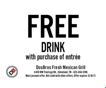 FREE DRINK with purchase of entree. Must present offer. Not valid with other offers. Offer expires 12-16-17.