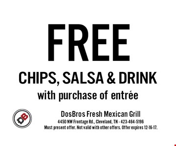 FREE CHIPS, SALSA & DRINK with purchase of entree. Must present offer. Not valid with other offers. Offer expires 12-16-17.