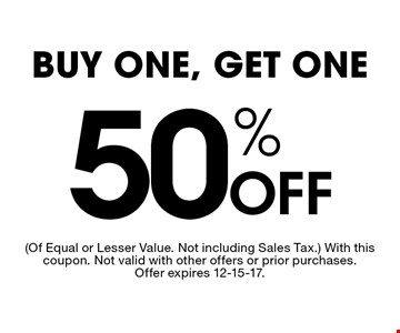 50% OFF buy one, get one. (Of Equal or Lesser Value. Not including Sales Tax.) With this coupon. Not valid with other offers or prior purchases. Offer expires 12-15-17.