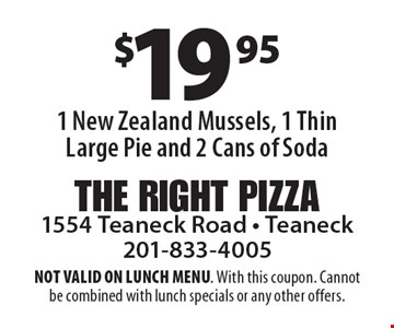 $19.95 1 New Zealand Mussels, 1 Thin Large Pie and 2 Cans of Soda. NOT VALID ON LUNCH MENU. With this coupon. Cannot be combined with lunch specials or any other offers.