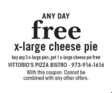 Free x-large cheese pie, buy any 3 x-large pies, get 1 x-large cheese pie free. Any day. With this coupon. Cannot be combined with any other offers.