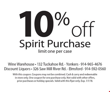 10% off Spirit Purchase limit one per case. With this coupon. Coupons may not be combined. Cash & carry and redeemable in store only. One coupon for one purchase only. Not valid with other offers, prior purchases or holiday specials. Valid with this flyer only. Exp. 1/1/18.