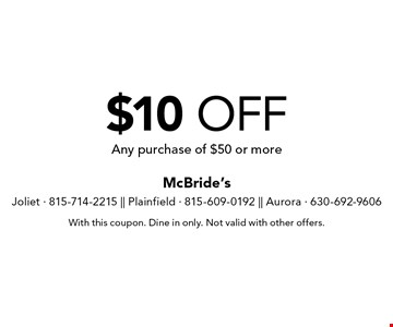 $10 off any purchase of $50 or more. With this coupon. Dine in only. Not valid with other offers.