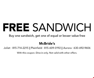 Free Sandwich. Buy one sandwich, get one of equal or lesser value free. With this coupon. Dine in only. Not valid with other offers.