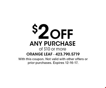 $2Off Any Purchase of $10 or more.