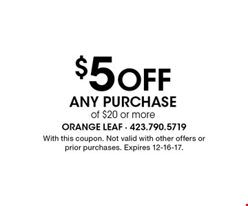 $5Off Any Purchase of $20 or more.