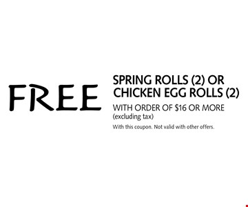 Free spring rolls (2) or chicken egg rolls (2) with order of $16 or more (excluding tax). With this coupon. Not valid with other offers.