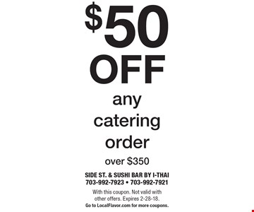 $50 off any catering order over $350. With this coupon. Not valid with other offers. Expires 2-28-18. Go to LocalFlavor.com for more coupons.