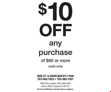$10 off any purchase of $60 or more. Cash only. With this coupon. Not valid with other offers. Expires 2-28-18. Go to LocalFlavor.com for more coupons.