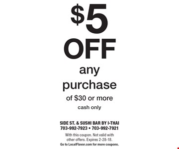 $5 off any purchase of $30 or more. Cash only. With this coupon. Not valid with other offers. Expires 2-28-18. Go to LocalFlavor.com for more coupons.