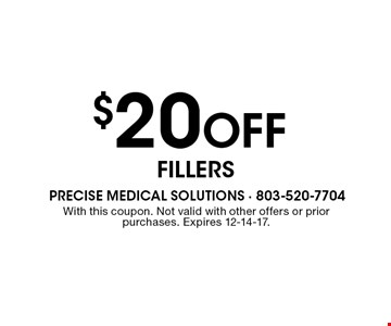 $20 OFF Fillers. With this coupon. Not valid with other offers or prior purchases. Expires 12-14-17.