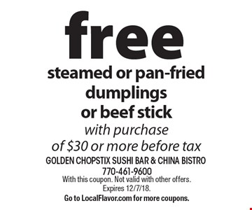 Free steamed or pan-fried dumplings or beef stick with purchase of $30 or more before tax. With this coupon. Not valid with other offers. Expires 09-15-18. Go to LocalFlavor.com for more coupons.