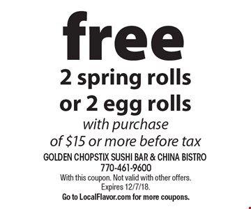 free 2 spring rolls or 2 egg rolls with purchase of $15 or more before tax. With this coupon. Not valid with other offers.Expires 12/7/18. Go to LocalFlavor.com for more coupons.