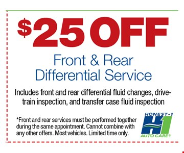 $25 OFF Front & Rear Differential ServiceIncludes front and rear differential fluid changes, drive train inspection, and transfer case fluid inspection.. *Front and rear services must be performed together during the same appointment. Cannot combine with any other offers. Limited time only.