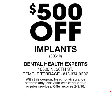 $500 off implants (D0610). With this coupon. New, non-insurance patients only. Not valid with other offers or prior services. Offer expires 2/9/18.