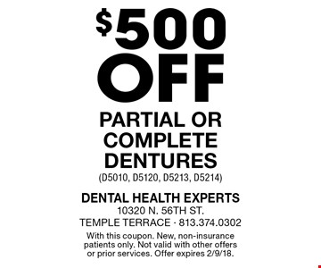$500 off partial or complete dentures (D5010, D5120, D5213, D5214). With this coupon. New, non-insurance patients only. Not valid with other offers or prior services. Offer expires 2/9/18.