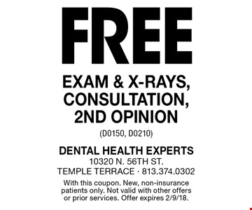 Free exam & x-rays, consultation, 2nd opinion (D0150, D0210). With this coupon. New, non-insurance patients only. Not valid with other offers or prior services. Offer expires 2/9/18.