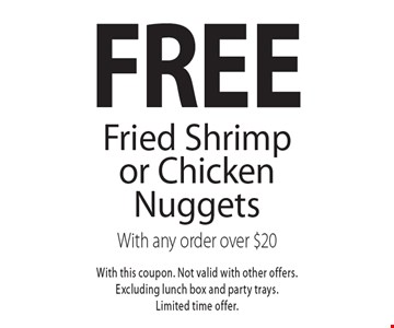 Free Fried Shrimp or Chicken Nuggets With any order over $20. With this coupon. Not valid with other offers.Excluding lunch box and party trays.