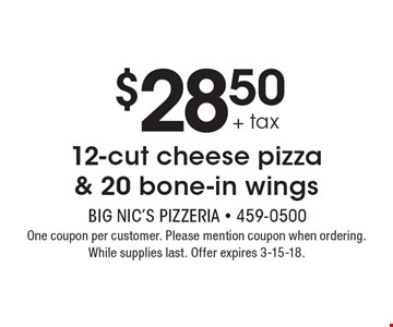 $28.50 + tax 12-cut cheese pizza & 20 bone-in wings. One coupon per customer. Please mention coupon when ordering. While supplies last. Offer expires 3-15-18.
