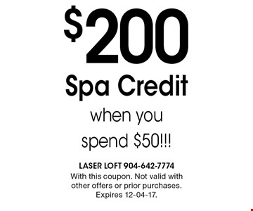 $200 Spa Credit when you spend $50!!!. With this coupon. Not valid with other offers or prior purchases.Expires 12-04-17.