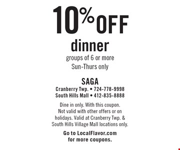 10% off dinner groups of 6 or more. Sun-Thurs only. Dine in only. With this coupon. Not valid with other offers or on holidays. Valid at Cranberry Twp. & South Hills Village Mall locations only. Go to LocalFlavor.com for more coupons.