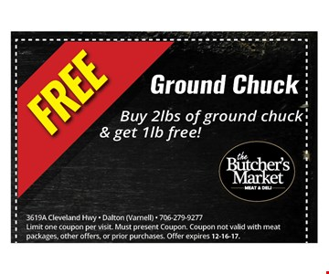 Free Ground chuck. Buy 2lbs of ground chuck & get 1lb free!. 3619A Cleveland Hwy - Dalton (Varnell) - 706-279-9277Limit one coupon per visit. Must present Coupon. Coupon not valid with meat packages, other offers, or prior purchases. Offer expires 12-16-17.