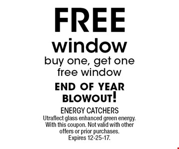 FREE window buy one, get onefree windowextended thru october. Utraflect glass enhanced green energy. With this coupon. Not valid with other offers or prior purchases. Expires 12-25-17.